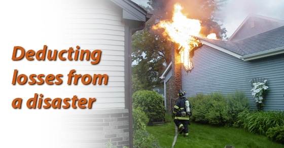 Tips for deducting losses from a disaster, fire or theft